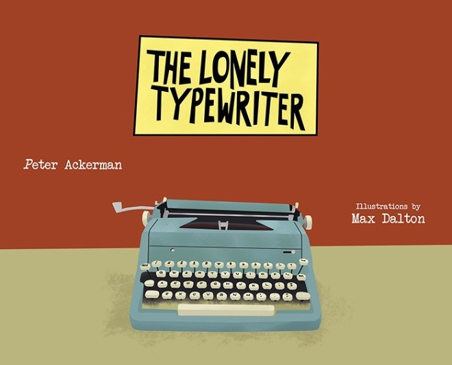 The Lonely Typewriter Copyright © 2010 by Peter Ackerman and Max Dalton..jpg